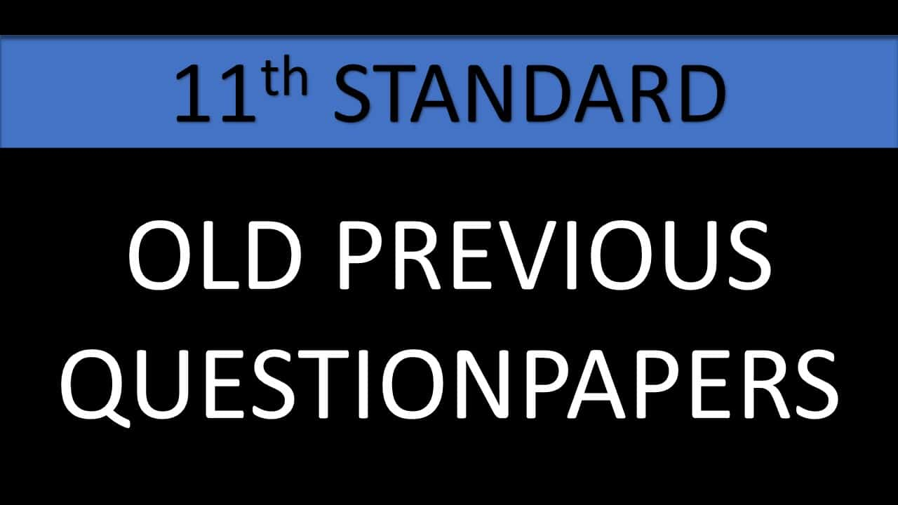 11TH STD PREVIOUS QUESTION PAPERS & ANSWERKEY