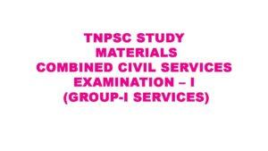 TNPSC Study Materials COMBINED CIVIL SERVICES EXAMINATION – I (GROUP-I SERVICES)