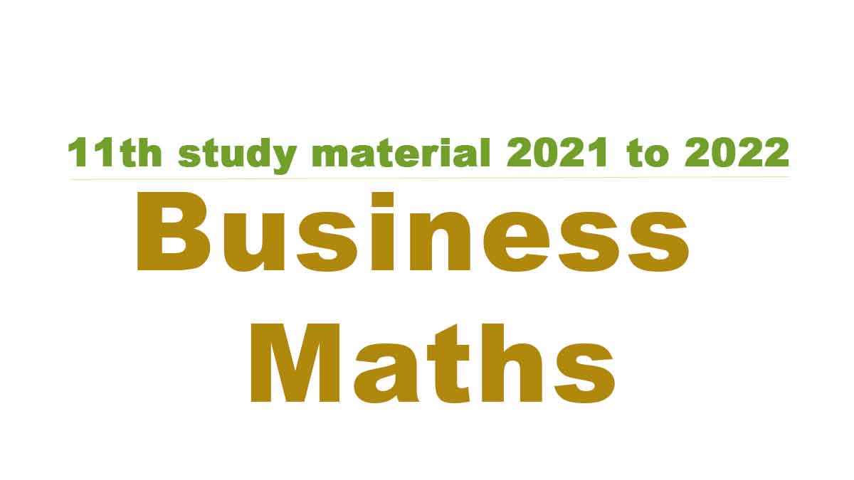 11th Business Mathematics and Statistics study material 2021 to 2022