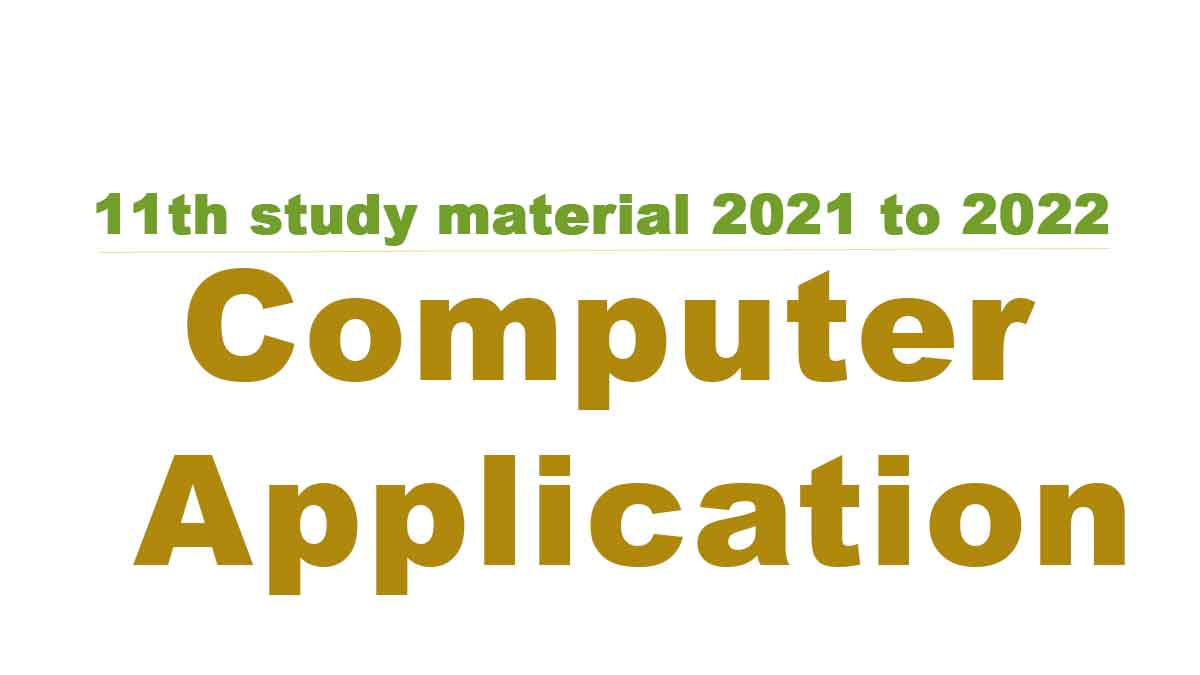 11th Computer Application study material 2021 to 2022