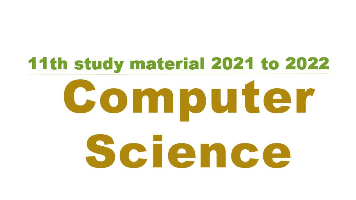 11th Computer Science study material 2021 to 2022
