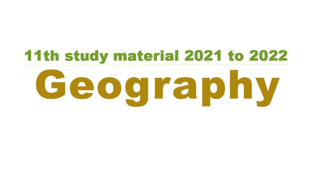 11th Geography study material 2021 to 2022