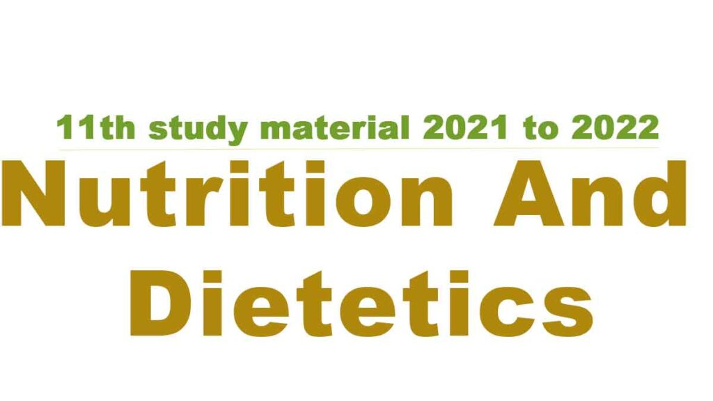 11th Nutrition And Dietetics study material 2021 to 2022